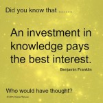 An Investment in Knowledge paid the best interest